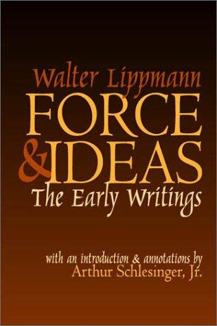 Force & ideas by Walter Lippmann