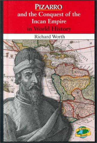 Pizarro and the conquest of the Incan empire in world history by Richard Worth