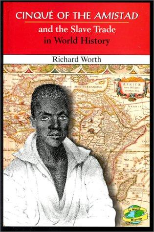 Cinqué of the Amistad and the slave trade in world history by Richard Worth