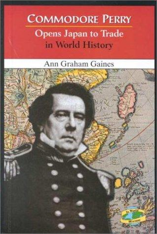 Commodore Perry opens Japan to trade in world history by Ann Gaines