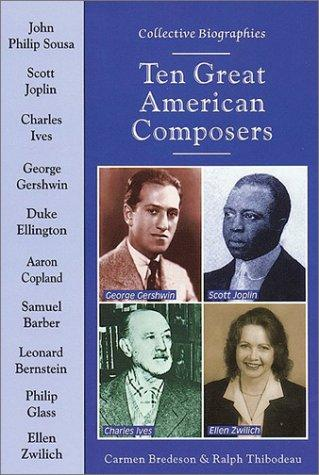 Ten Great American Composers (Collective Biographies) by Carmen Bredeson