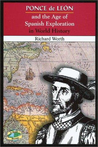 Ponce de León and the age of Spanish exploration in world history by Richard Worth