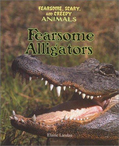 Fearsome Alligators (Landau, Elaine. Fearsome, Scary, and Creepy Animals.) by Elaine Landau