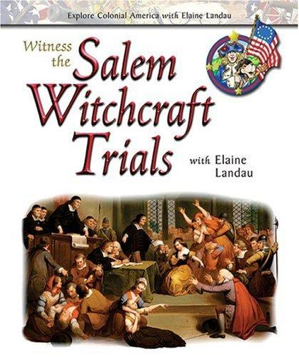 Witness the salem witchcraft trials with Elaine Landau by Elaine Landau