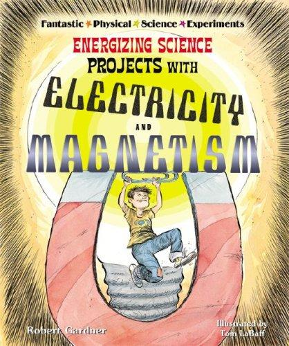 Energizing science projects with electricity and magnetism by Robert Gardner