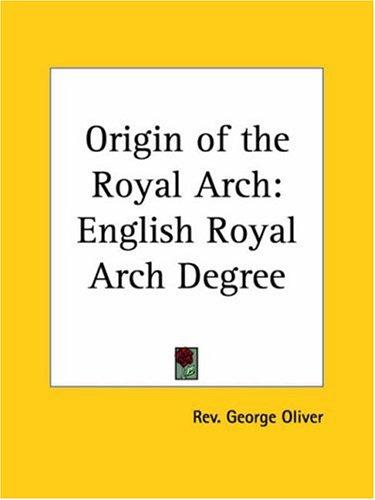 Origin of the Royal Arch by George Oliver