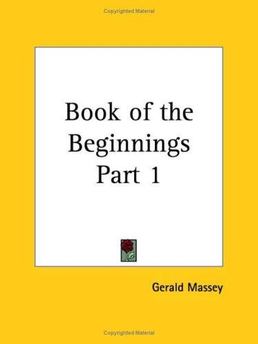 Book of the Beginnings, Part 1 by Gerald Massey