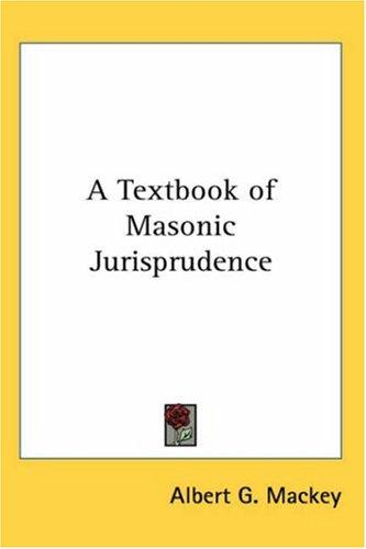 A Textbook of Masonic Jurisprudence by Albert Gallatin Mackey