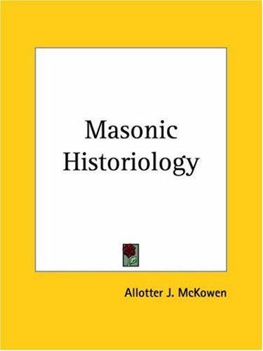 Masonic Historiology by Allotter J. McKowen