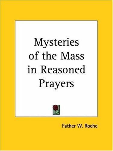 Mysteries of the Mass in Reasoned Prayers