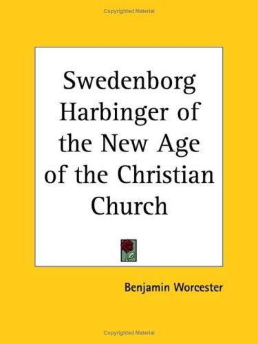 Swedenborg Harbinger of the New Age of the Christian Church