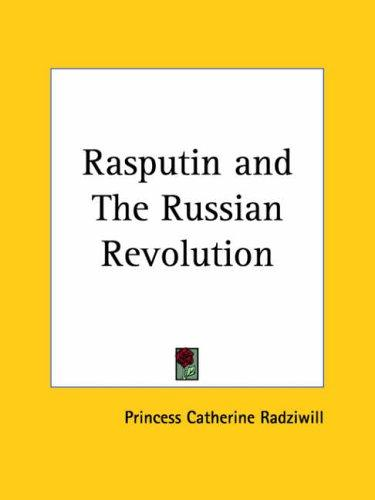 Rasputin and The Russian Revolution by Princess Catherine Radziwill