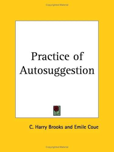 Practice of Autosuggestion by Cyrus Harry Brooks