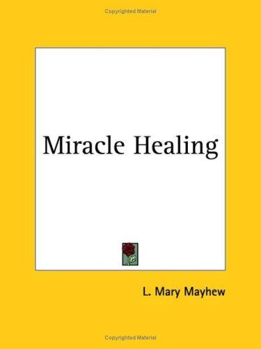 Miracle Healing by L. Mary Mayhew