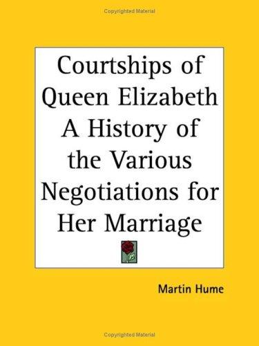 Courtships of Queen Elizabeth by Martin Hume