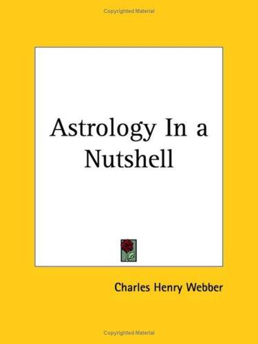 Astrology In a Nutshell by Charles Henry Webber