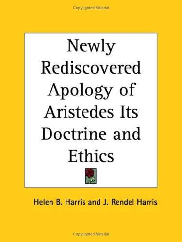 Newly Rediscovered Apology of Aristedes Its Doctrine and Ethics by Helen B. Harris