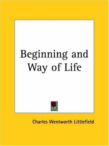 Beginning and Way of Life by Charles W. Littlefield
