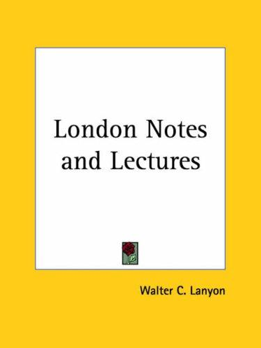 London Notes and Lectures by Walter C. Lanyon