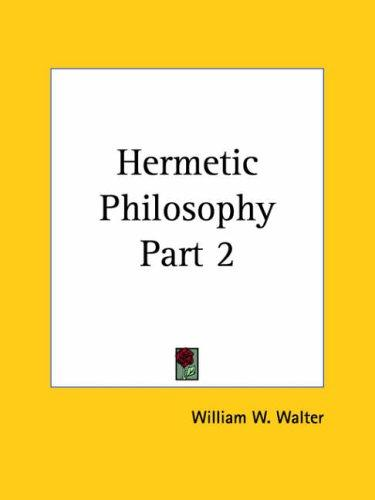 Hermetic Philosophy, Part 2 by K. Barkel