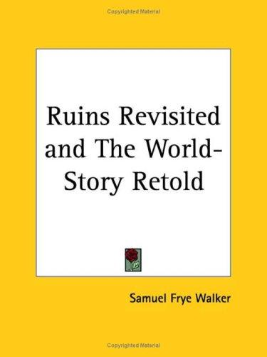 Ruins Revisited and The World-Story Retold by Samuel Frye Walker