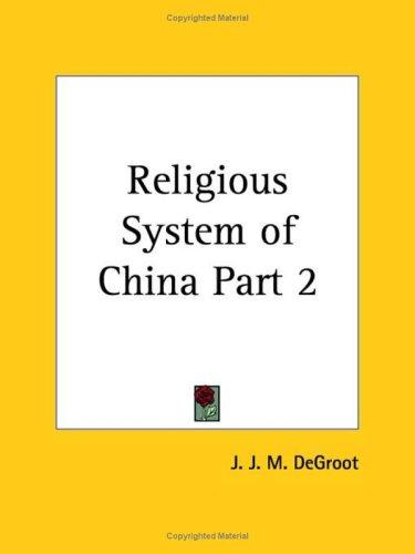 Religious System of China, Part 2 by J. J. M., Ph.D. Degroot