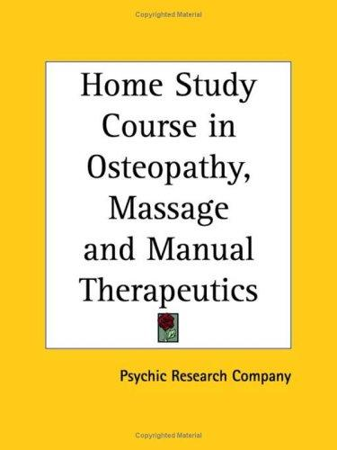 Home Study Course in Osteopathy, Massage and Manual Therapeutics by Psychic Research Co.