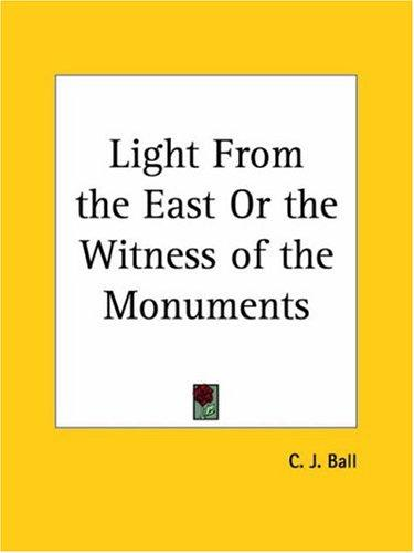 Light from the East or the Witness of the Monuments by C. J. Ball