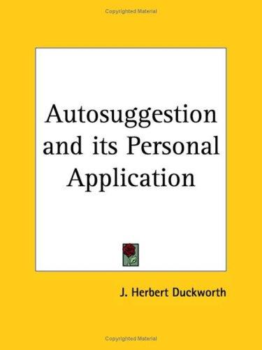 Autosuggestion and its Personal Application by J. Herbert Duckworth