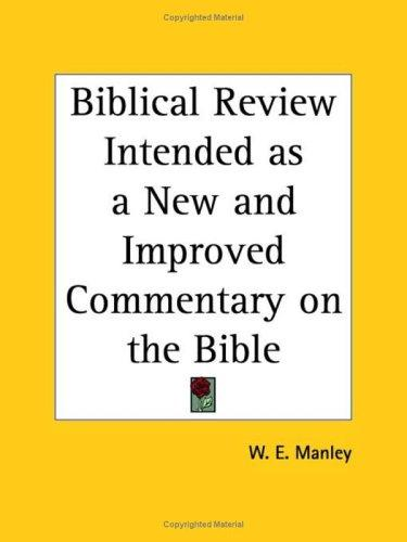 Biblical Review Intended as a New and Improved Commentary on the Bible by W. E. Manley
