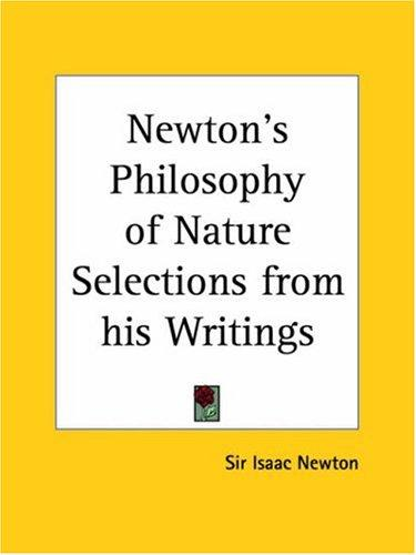 Newton's Philosophy of Nature Selections from his Writings by John Conduitt