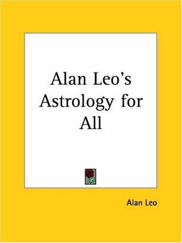 Alan Leo's Astrology for All by Alan Leo