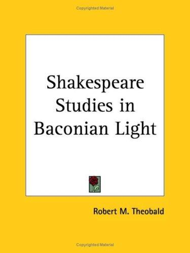 Shakespeare Studies in Baconian Light by Robert M. Theobald