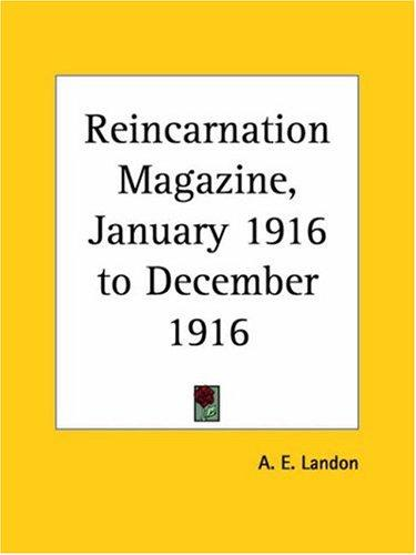 Reincarnation Magazine, January 1916 to December 1916 by A. E. Landon