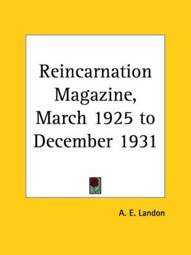 Reincarnation Magazine, March 1925 to December 1931 by A. E. Landon