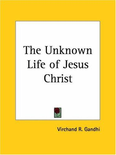 The Unknown Life of Jesus Christ by Virchand R. Gandhi