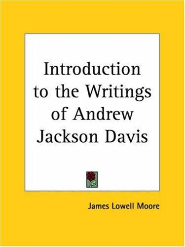 Introduction to the Writings of Andrew Jackson Davis by James Lowell Moore