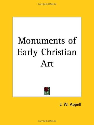 Monuments of Early Christian Art by J. W. Appell
