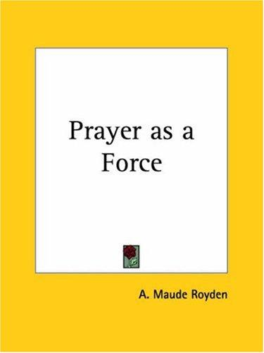 Prayer as a force by A. Maude Royden