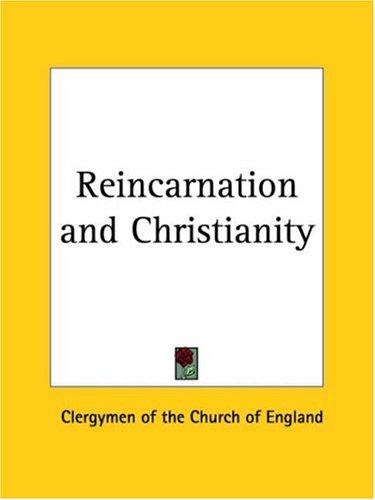 Reincarnation and Christianity by Clergymen of the Church of England
