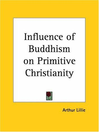 Influence of Buddhism on Primitive Christianity by Arthur Lillie