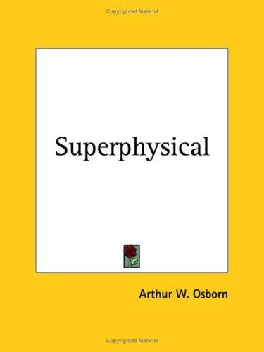 Superphysical by Arthur W. Osborn
