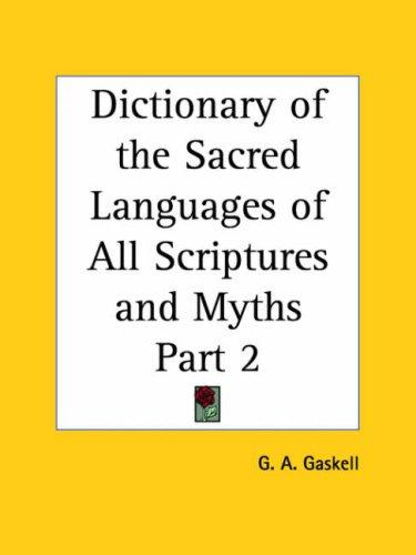 Dictionary of the Sacred Languages of All Scriptures and Myths, Part 1 by G. A. Gaskell