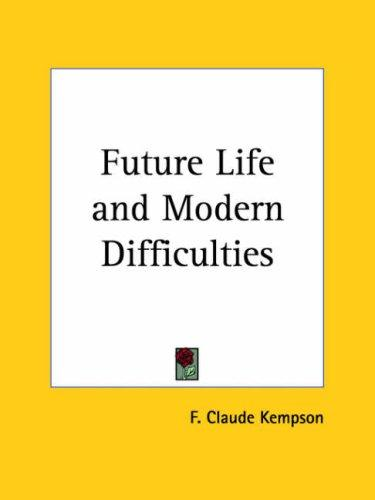 Future Life and Modern Difficulties by F. Claude Kempson