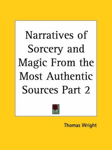 Narratives of Sorcery and Magic From the Most Authentic Sources, Part 1 by Thomas Wright