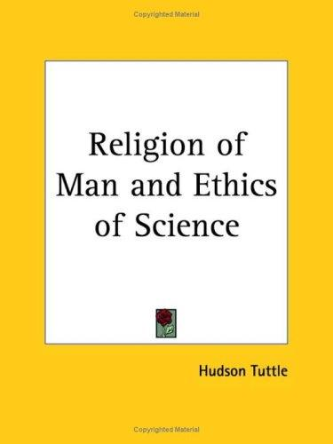 Religion of Man and Ethics of Science by Hudson Tuttle