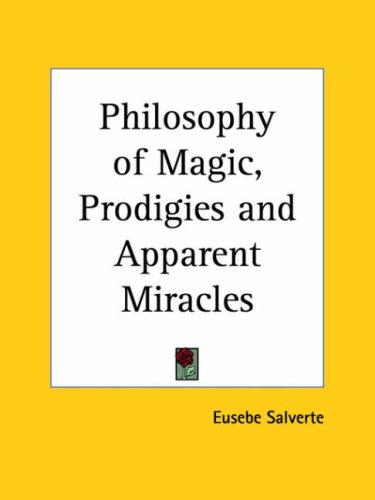 The philosophy of magic, prodigies and apparent miracles by Eusebe Salverte