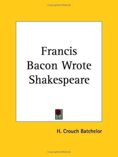 Francis Bacon Wrote Shakespeare