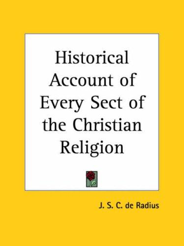 Historical Account of Every Sect of the Christian Religion by J. S. C. De Radius