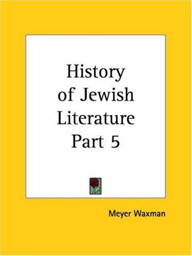 History of Jewish Literature, Part 5 by Meyer Waxman